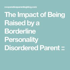 The Impact of Being Raised by a Borderline Personality Disordered Parent ::