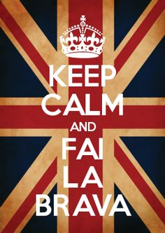 KEEP CALM AND FAI LA BRAVA