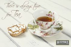 Tea Inspiration Madura - Tea Quote - Always time for Tea - Warmth Love and Friendship
