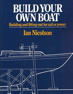 Build Your Own Boat: Building And Fitting Out for