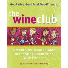 The Wine Club: A Month-By-Month Guide to Learning about Wine with Friends. Love, Love, Love this book. Great memories of a year with friends and great wines! Make sure to try the recipes! Wine Tasting Course, The Wine Club, Wine Merchant, Wine Deals, Wine Refrigerator, Cheap Wine, Wine Online, Wine Gifts, Wine Making