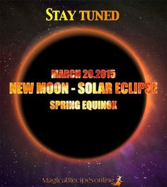 Stay tuned for our Astrological and Magical Forecast  for the Solar Eclipse on March 20, 2015