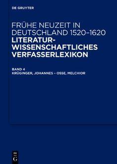 Frühe Neuzeit in Deutschland, 1520-1620 : Literaturwissenschaftliches Verfasserlexikon / herausgegeben von Wilhelm Kühlmann ... [et al.] - Berlin ; Boston : De Gruyter, c2011-  Bd. 4: Krüginger, Johannes - Osse, Melchior von
