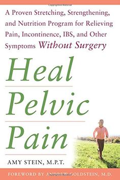 Heal Pelvic Pain: The Proven Stretching, Strengthening, and Nutrition Program for Relieving Pain, Incontinence,& I.B.S, and Other Symptoms Without Surgery by Amy Stein http://www.amazon.com/dp/0071546561/ref=cm_sw_r_pi_dp_p8RRwb1X67KF3