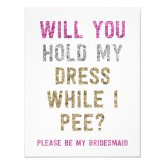 Glitter Hold My Dress While I Pee Maid of Honor Invitation , Gold Bridesmaids, Be My Bridesmaid Cards, Will You Be My Bridesmaid, Bridesmaid Proposal, Bridesmaid Gifts, Bridesmaid Dresses, Bridesmaid Ideas, Wedding Dresses, Gold Glitter Wedding