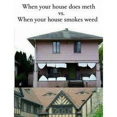 When your house does meth vs. When your house smokes weed From RedEyesOnline.net