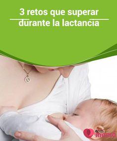 3 #retos que superar durante la lactancia materna   Durante la #lactancia #materna pueden pasar muchas cosas que signifiquen un reto para completar la actividad. No todo es color rosa en esta #etapa