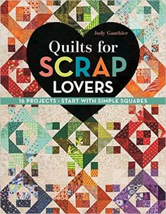 Quilts for Scrap Lovers: 16 Projects Start with Simple Squares: Amazon.de: Judy Gauthier: Fremdsprachige Bücher