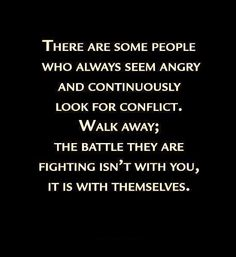 Walk away from people who like to always create conflict. I just figured this out this wk. It took me awhile. I always though that no matter what you stood by your friends. But when they start to pull crap on you. It's just time to walk away finally. 1st time. I'm a slow learner.