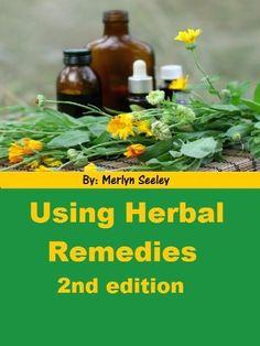 Using Herbal Remedies-Second Edition by Merlyn Seeley, http://www.amazon.com/dp/B00COV3TBK/ref=cm_sw_r_pi_dp_5EQJrb0AGDNBB