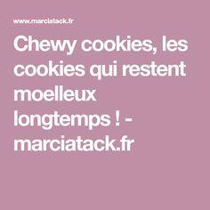 Chewy cookies, les cookies qui restent moelleux longtemps ! - marciatack.fr