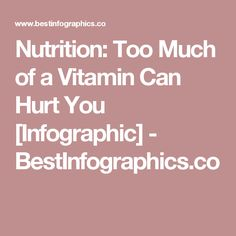 Nutrition: Too Much of a Vitamin Can Hurt You [Infographic] - BestInfographics.co