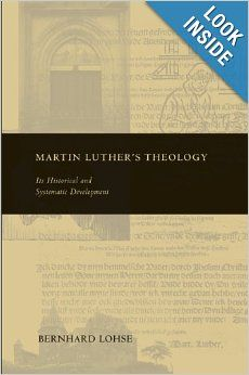 Martin Luther's Theology: Its Historical and Systematic Development (Theology and the Sciences): Lohse Bernhard: 9780800698362: Amazon.com: ...