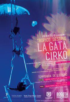 Afiche / Poster Trópico Destino, La Gata Cirko Concepto, diseño, identidad visual, retoque fotográfico y desarrollo. Trabajo realizado para el Teatro Jorge Eliécer Gaitán. Instituto Distrital de las Artes IDARTES. Bogotá, 2013. #poster #typography #design