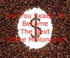 Drink Better Coffee: Ready To Become The Next Coffee Millionaire? - BannerSnack