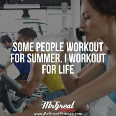 Some people workout for summer. I work out for life.