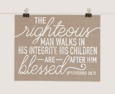 Perfect Scripture for Christian men: The righteous man walks in integrity; his children are blessed after him. Proverbs 20:7 This masculine Bible verse art is the perfect décor for the favorite man in your life. It will look handsome hanging in his office or living space. Featuring a (digital) rugged burlap background, this design blends rustic and elegance perfectly. This art print or canvas sign makes the perfect gift for fathers, grandfathers, husbands, sons, brothers, or other Godly men…