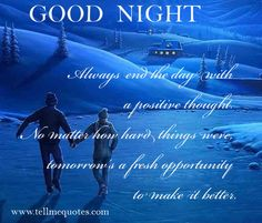 Always end the day with a positive thought. No ma - TellMeQuotes.com