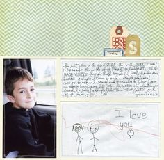 Love the idea of incorporating a child's drawing into a layout! by Ali Edwards http://aliedwards.com/2011/05/i-love-you-scrapbook-layout.html?utm_source=feedburner&utm_medium=feed&utm_campaign=Feed%3A+aliedwards+({+A+})