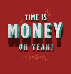 Time is Money, OH YEAH!