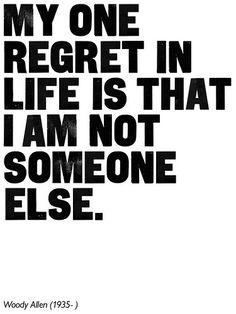 My one regret in life Woody Allen