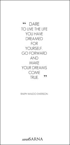 """Dare to live the life you have dreamed for yourself."" Ralph Waldo Emerson I think i deserve a dream; Great Quotes, Quotes To Live By, Me Quotes, Motivational Quotes, Inspirational Quotes, Super Quotes, People Quotes, Lyric Quotes, Famous Quotes"
