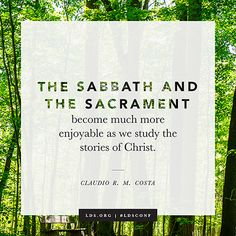 """""""The Sabbath and the sacrament become much more enjoyable as we study the stories of Christ."""" —Elder Claudio R. M. Costa"""