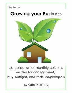 For years, Kate of TGtbT.com has written a monthly column for the resale industry's members-only newsletter. Now, she's gathered 14 of the most profit-driven columns into a collection. An excellent business reference, and perfect for staff reading as well.
