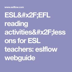 ESL& reading activities& for ESL teachers: eslflow webguide Reading Lessons, Reading Activities, Comprehension, Esl, Language, Teacher, Professor, Speech And Language, Language Arts