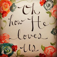 """Oh how He loves us"" <3"