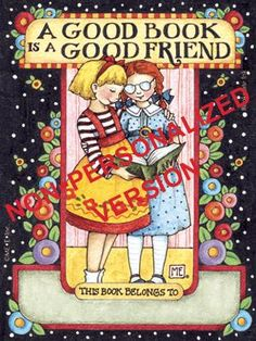 "Bookplate Ink - Celebrate friendship and reading with this darling bookplate with artwork by Mary Engelbreit. Two friends sharing a book with the text ""A Good Book is a Good Friend"" highlight this bookplate."