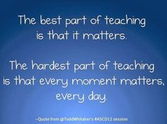 The best part of teaching is that it matter.