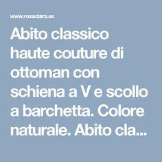 Abito classico haute couture di ottoman con schiena a V e scollo a barchetta. Colore naturale. Abito classico haute couture di mikado con schiena a V e scollo a barchetta. Colore naturale.