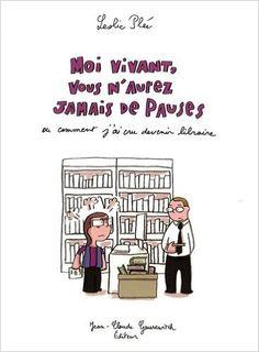 Amazon.fr - Moi vivant, vous n'aurez jamais de pauses ou comment j'ai cru devenir libraire - Leslie Plée - Livres