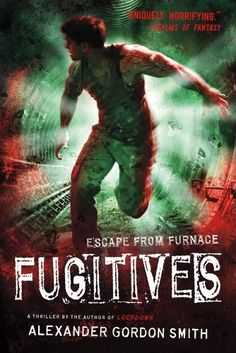 Fugitives: Escape from Furnace 4 by Alexander Gordon Smith. $9.99. Author: Alexander Gordon Smith. Publisher: Square Fish (September 18, 2012). Reading level: Ages 12 and up. Series - Escape from Furnace (Book 4)