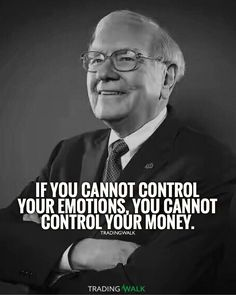 If you cannot control your emotions, you cannot control your money. Warren Buffett wealth quotes. Learn how to trade and invest, download our free winning trading strategy.