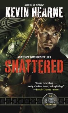 Shattered (Iron Druid Chronicles Series #7)  See Review at http://kaytheod.blogspot.com/2015/05/the-power-of-prayer-and-consequences.html