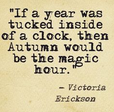 If a year was tucked inside a clock, then Autumn would be the magic hour. Autumn Quotes And Sayings, Fall Season Quotes, Winter Quotes, Seasons Of The Year, Best Seasons, Autumn Leaves, Autumn Nature, Magic Hour, Summer Holiday Quotes