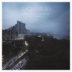 Mogwai - 'Hardcore Will Never Die, But You Will'