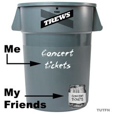 ...because this is how we save for Trews' concerts.