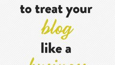 6 ways to treat your a blog like a business