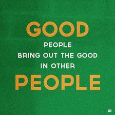 Good people bring out the good in other people Wise Words, Keep Calm, Company Logo, Relax, Word Of Wisdom, Stay Calm, Famous Quotes