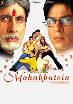 Mohabbatein-  Dir.Aditya Chopra; Amitabh Bachchan, Shahrukh Khan, Uday Chopra, Jugal Hansraj, Jimmy Shergill, Shamita Shetty, Kim Sharma, Preeti Jhangiani, Aishwarya Rai Bachchan,  - The story is kinda like Dead Poet's Society, but SRK's job is to bring love to the school and melt the heart of the headmaster. Seems that SRK was in love with the headmaster's daughter,and when she was forbidden to marry him, she killed herself. SRK spends his life trying to bring love to the world.