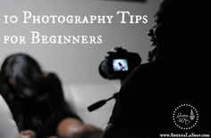 10 Photography Tips for Beginnings.