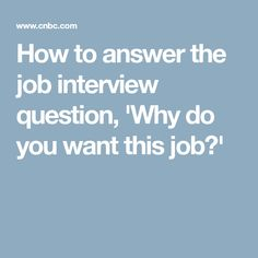 How to answer the job interview question, 'Why do you want this job?'