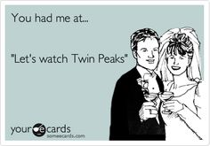 True love is someone to watch Twin Peaks with!