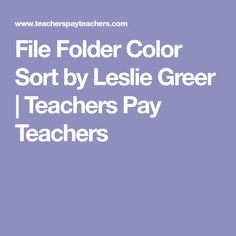 File Folder Color Sort by Leslie Greer | Teachers Pay Teachers