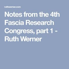 Notes from the 4th Fascia Research Congress, part 1 - Ruth Werner