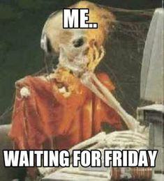 """55 """"Almost Friday"""" Memes - """"Me...Waiting for Friday."""" Tgif Meme, Funny Friday Memes, Funny Memes, Hilarious, Funny Gifs, Stupid Memes, Wednesday Humor, Friday Humor, Book Memes"""