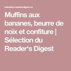 Muffins aux bananes, beurre de noix et confiture   Sélection du Reader's Digest